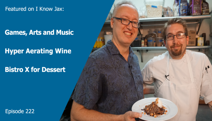 Bistro X Desserts, Hyper aerating wine and more featured I Know Jax ep 222